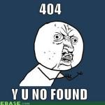 404, Y U No Found